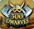 300 Dwarves